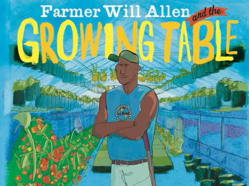 Farmer Will Allen and the Growing Table (paperback)